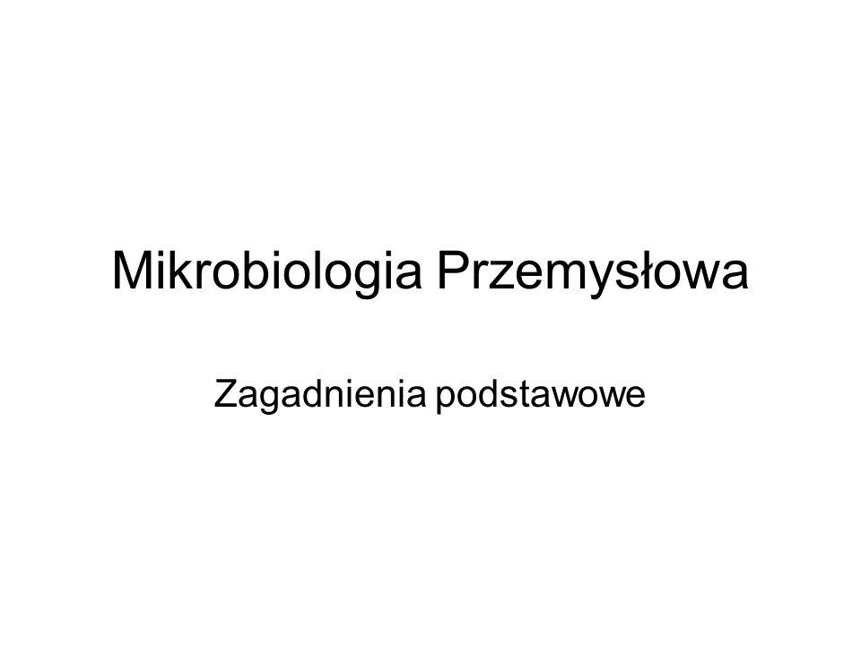 Mikrobiologia Przemysłowa Zagadnienia podstawowe