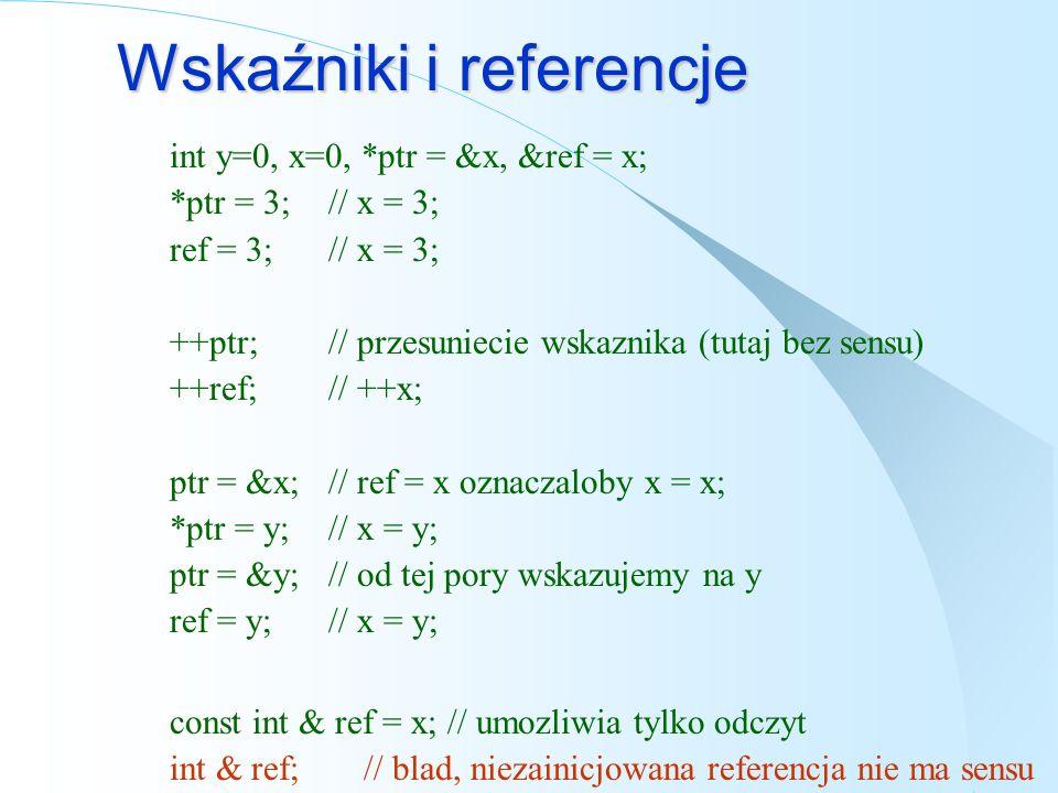 Typy wskaźników int I, *pInt= &I; long L, *pLong = &L; I = L;// OK *pInt = *pLong; // OK pInt = pLong;// blad rozne typy pInt = I;// bez sensu long **