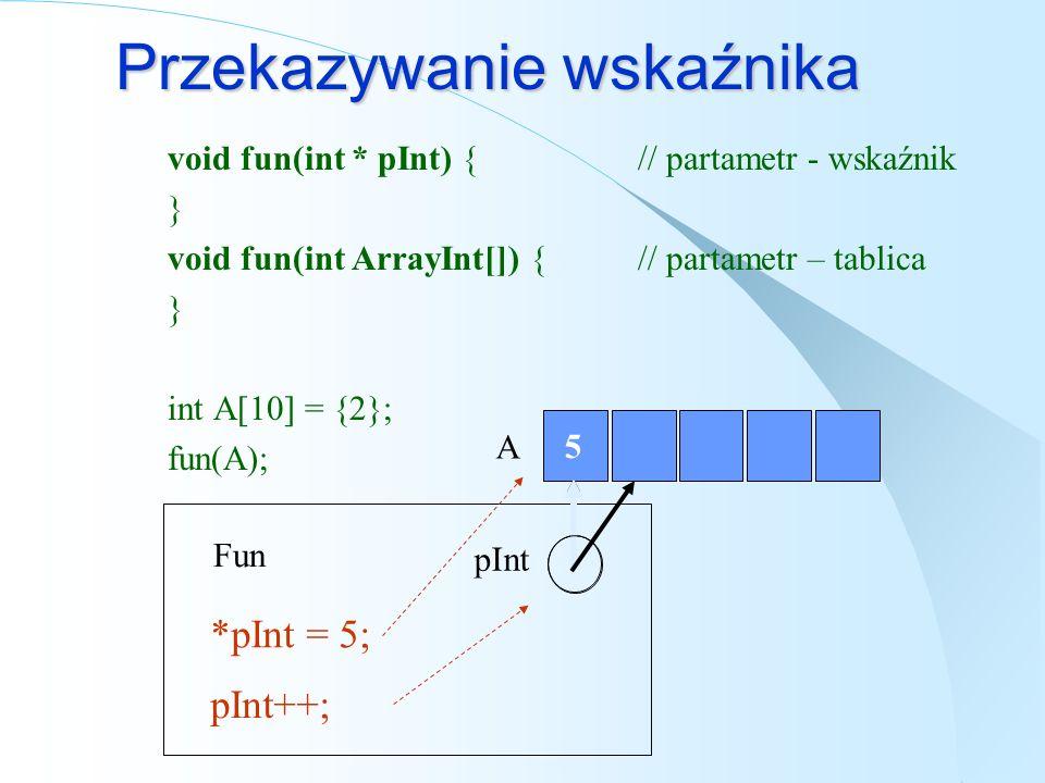 2 Przekazywanie parametru void fun(int y) { } int X = 2; fun(X); Fun X y y = 5; 5 2