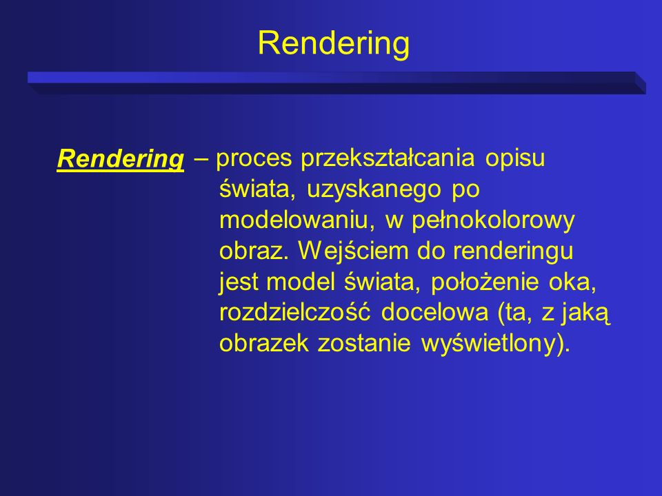 Równanie renderingu (Kajiya 1986) x, x,x - punkty w otoczeniu I(x, x ) - jest związane z natężeniem światła w x pochodzącego od x g(x, x ) = 0 (1/r 2 ), gdy x i x są wzajemnie niewidoczne (widoczne) (x, x ) - jest związane z natężeniem światła emitowanego od x do x (x, x, x ) - jest związane z natężeniem światła odbitego od x do x od powierzchni w punkcie x S - wszystkie powierzchnie
