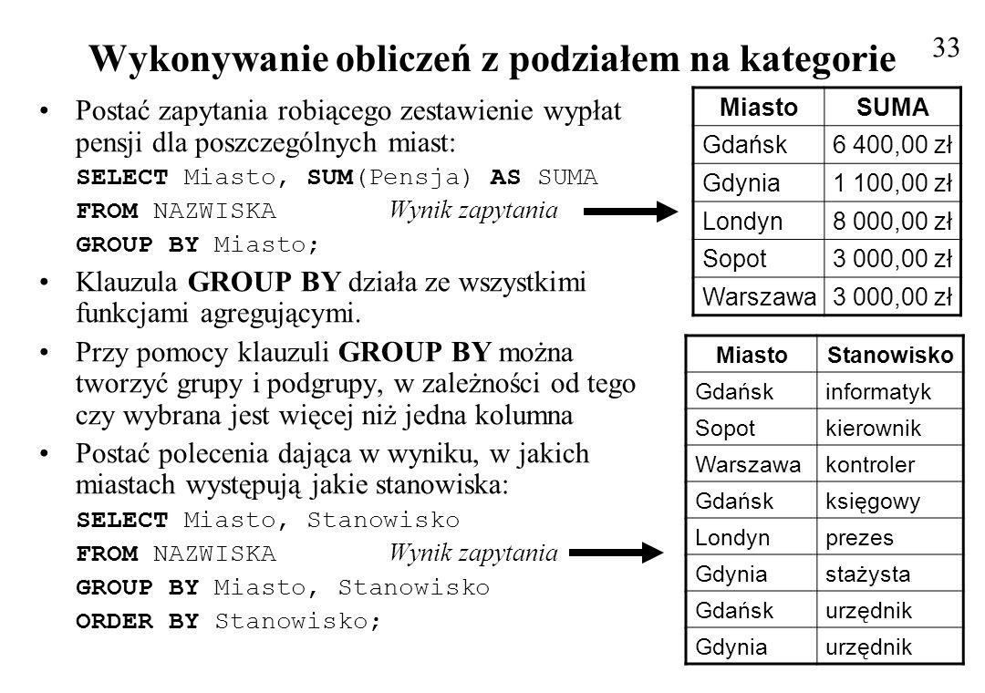 GROUP BY stosowane łącznie z WHERE Klauzulę WHERE można użyć łącznie z GROUP BY, aby ograniczyć ilość wierszy zanim będą dzielone na grupy i podgrupy Można dla poprzedniego zapytania wprowadzić ograniczenie na stanowiska, na których pensja jest większa od 2 000 zł 34 MiastoStanowisko Gdańskinformatyk Sopotkierownik Warszawakontroler Londynprezes Postać zapytania: SELECT Miasto, Stanowisko FROM NAZWISKA WHERE Pensja > 2000 Wynik zapytania GROUP BY Miasto, Stanowisko ORDER BY Stanowisko; Przykład zapytania o sumę do wypłaty w poszczególnych miastach: SELECT Miasto, SUM(Pensja) AS WYPLATA FROM NAZWISKA Wynik zapytania GROUP BY Miasto ORDER BY Miasto; MiastoWYPLATA Gdańsk6 400,00 zł Gdynia1 100,00 zł Londyn8 000,00 zł Sopot3 000,00 zł Warszawa3 000,00 zł