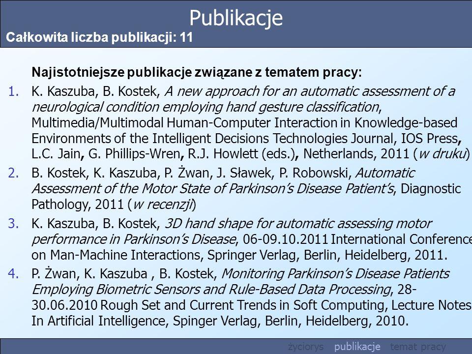 Publikacje Całkowita liczba publikacji: 11 Najistotniejsze publikacje związane z tematem pracy: 1.K. Kaszuba, B. Kostek, A new approach for an automat