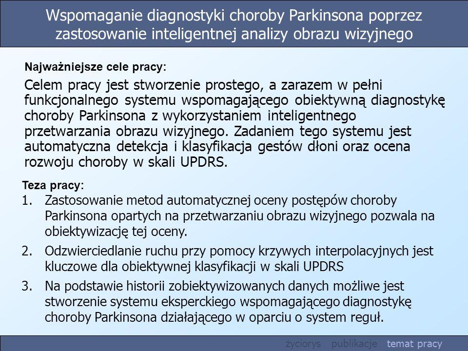 Wspomaganie diagnostyki choroby Parkinsona poprzez zastosowanie inteligentnej analizy obrazu wizyjnego Teza pracy: 1.Zastosowanie metod automatycznej