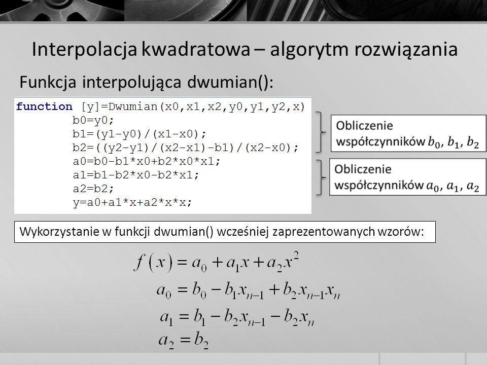 Interpolacja kwadratowa – algorytm rozwiązania Funkcja interpolująca dwumian(): Wykorzystanie w funkcji dwumian() wcześniej zaprezentowanych wzorów: