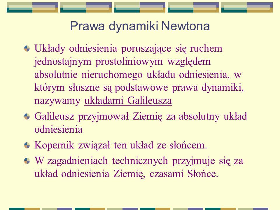 Prawa dynamiki Newtona Prawo pierwsze Każde ciało trwa w spoczynku lub ruchu jednostajnego prostoliniowego, dopóki siły nań działające tego stanu nie zmienią.