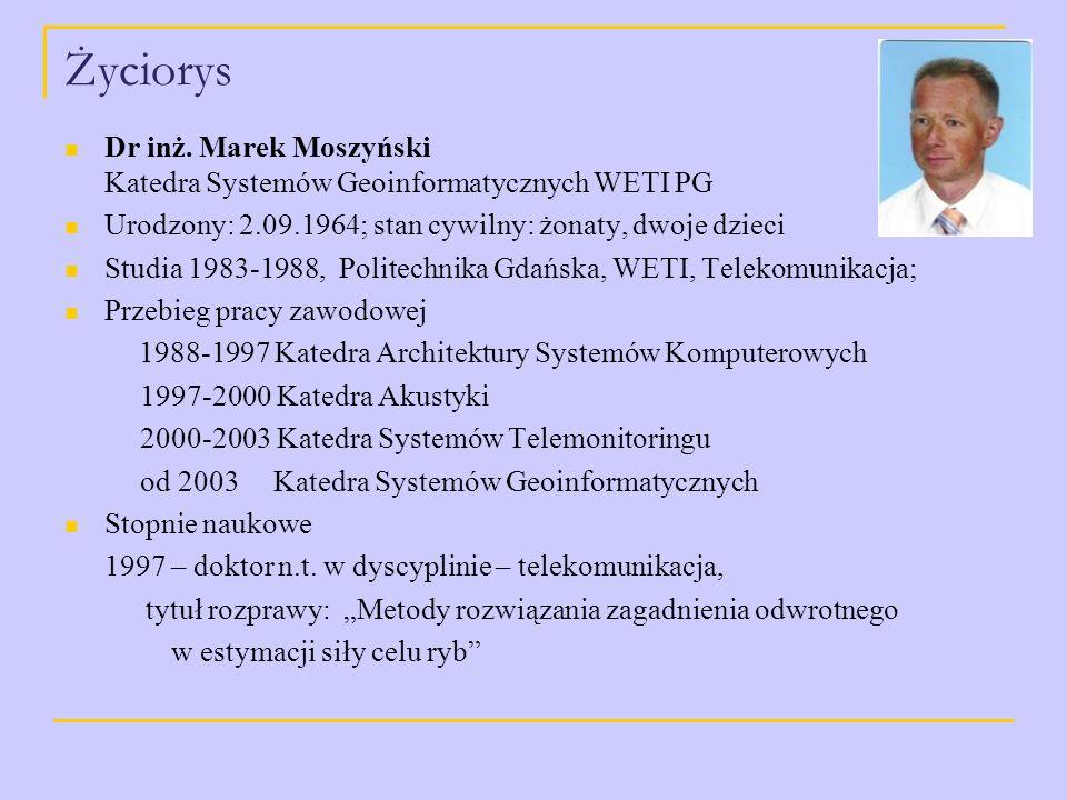 Życiorys Dr inż. Marek Moszyński Katedra Systemów Geoinformatycznych WETI PG Urodzony: 2.09.1964; stan cywilny: żonaty, dwoje dzieci Studia 1983-1988,
