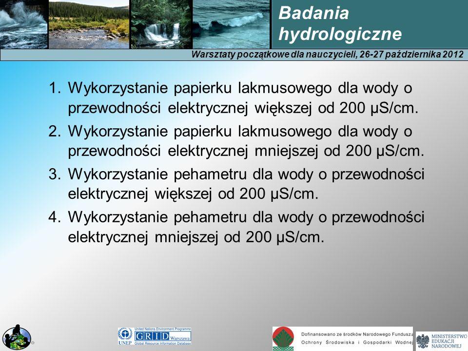 Warsztaty początkowe dla nauczycieli, 26-27 października 2012 Badania hydrologiczne 1.Wykorzystanie papierku lakmusowego dla wody o przewodności elekt