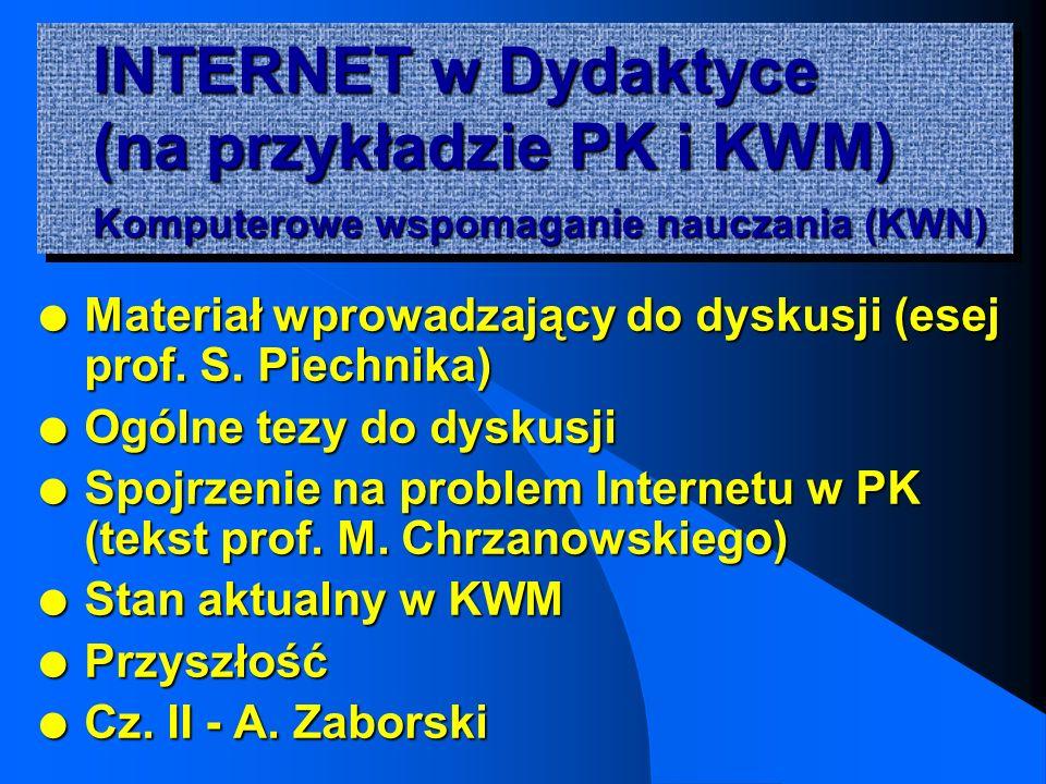INTERNET w Dydaktyce (na przykładzie PK i KWM) Komputerowe wspomaganie nauczania (KWN) l Materiał wprowadzający do dyskusji (esej prof.