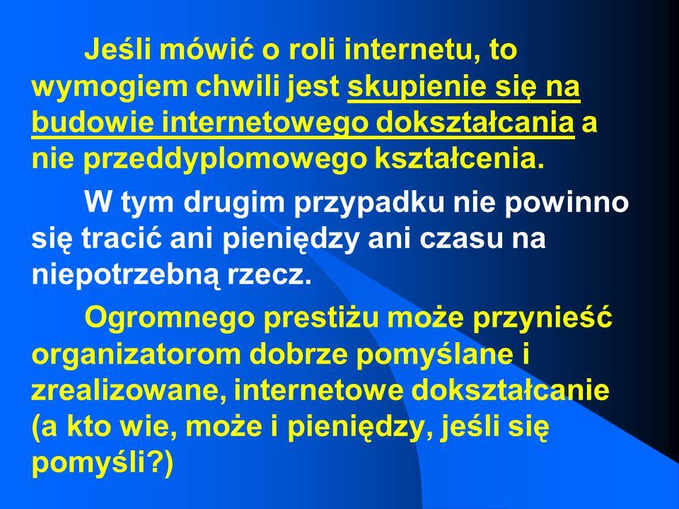 Z tych przyczyn, internet ma w dokształcaniu rolę nie do przecenienia. Ogromną. Jest najszybszy.