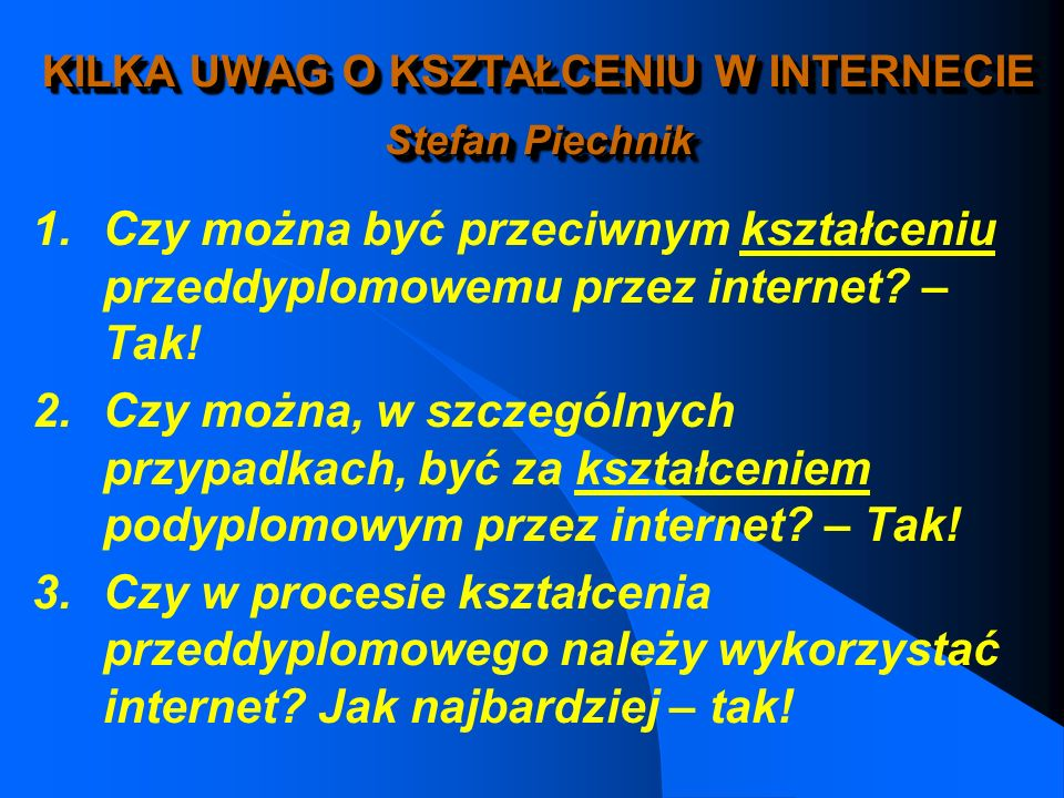 INTERNET w Dydaktyce (na przykładzie PK i KWM) Komputerowe wspomaganie nauczania (KWN) l Materiał wprowadzający do dyskusji (esej prof. S. Piechnika)