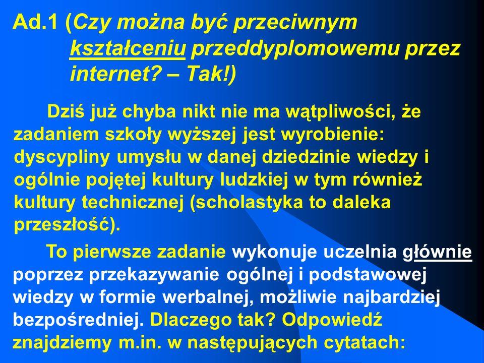 1.Czy można być przeciwnym kształceniu przeddyplomowemu przez internet? – Tak! 2.Czy można, w szczególnych przypadkach, być za kształceniem podyplomow