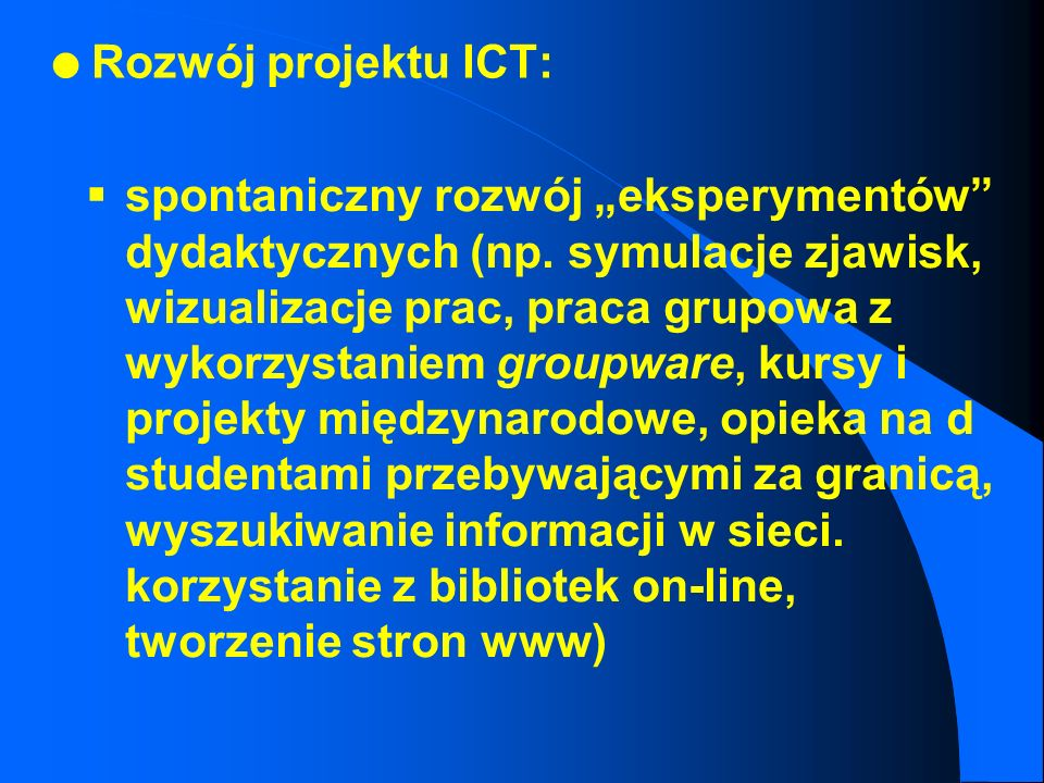 l Rozwój projektu ICT: początkowe trudności z problemem kury i jajka (pracownicy nie ufając w masowy i identyczny dostęp studentów do zasobów nie wkła