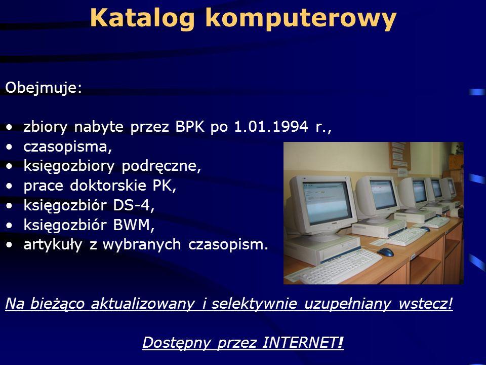 Katalog komputerowy Obejmuje: zbiory nabyte przez BPK po 1.01.1994 r., czasopisma, księgozbiory podręczne, prace doktorskie PK, księgozbiór DS-4, księ