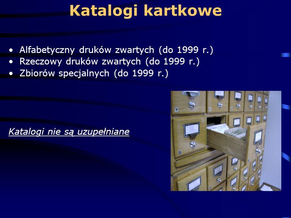 Katalogi kartkowe Alfabetyczny druków zwartych (do 1999 r.) Rzeczowy druków zwartych (do 1999 r.) Zbiorów specjalnych (do 1999 r.) Katalogi nie są uzupełniane