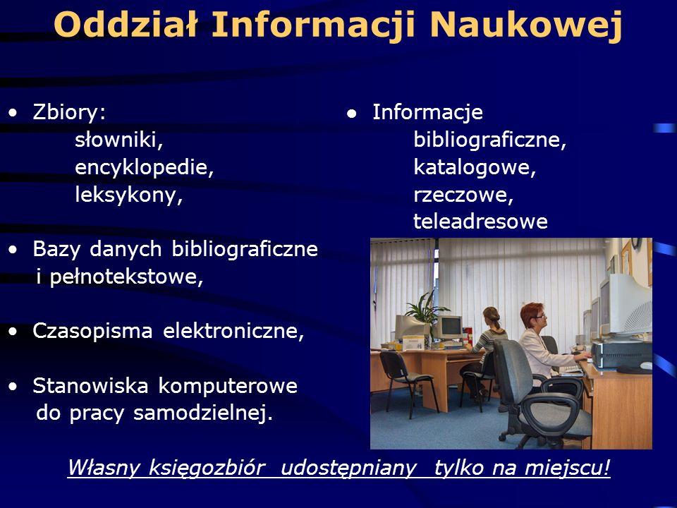 Oddział Informacji Naukowej Zbiory: Informacje słowniki,bibliograficzne, encyklopedie,katalogowe, leksykony,rzeczowe, teleadresowe Bazy danych bibliog