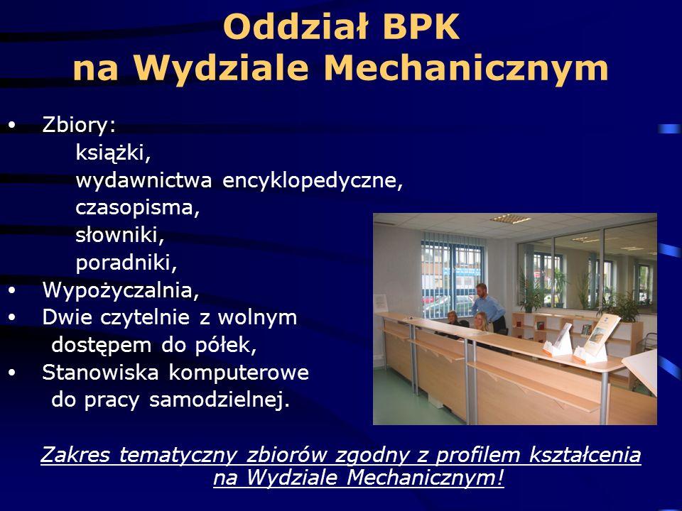 Oddział BPK na Wydziale Mechanicznym Zbiory: książki, wydawnictwa encyklopedyczne, czasopisma, słowniki, poradniki, Wypożyczalnia, Dwie czytelnie z wo
