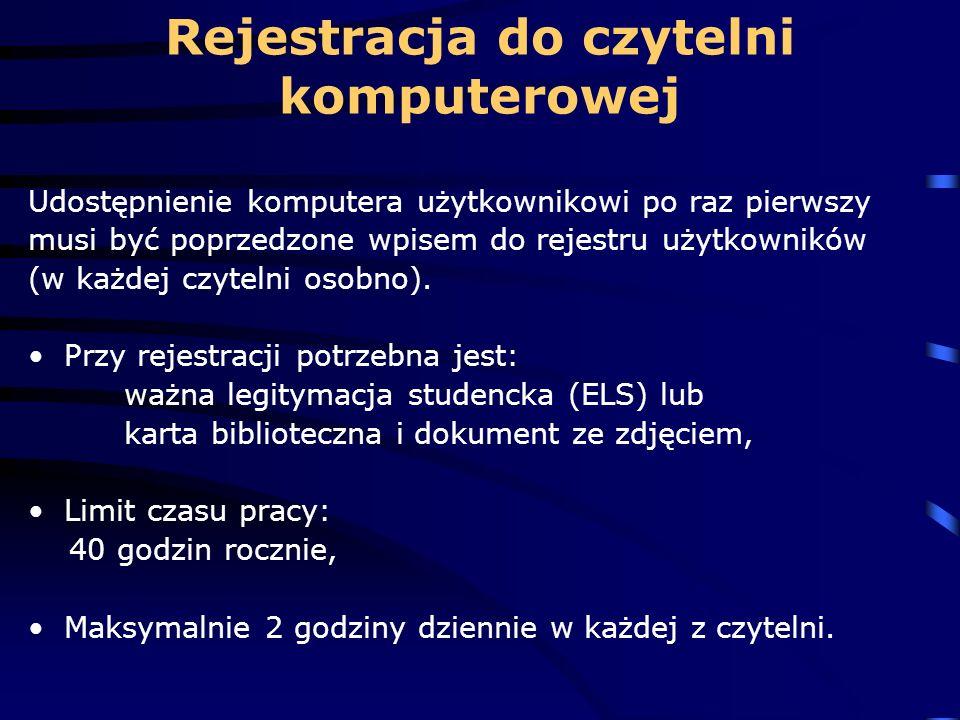 Rejestracja do czytelni komputerowej Udostępnienie komputera użytkownikowi po raz pierwszy musi być poprzedzone wpisem do rejestru użytkowników (w każdej czytelni osobno).