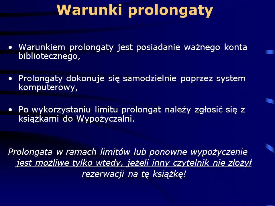 Warunki prolongaty Warunkiem prolongaty jest posiadanie ważnego konta bibliotecznego, Prolongaty dokonuje się samodzielnie poprzez system komputerowy,