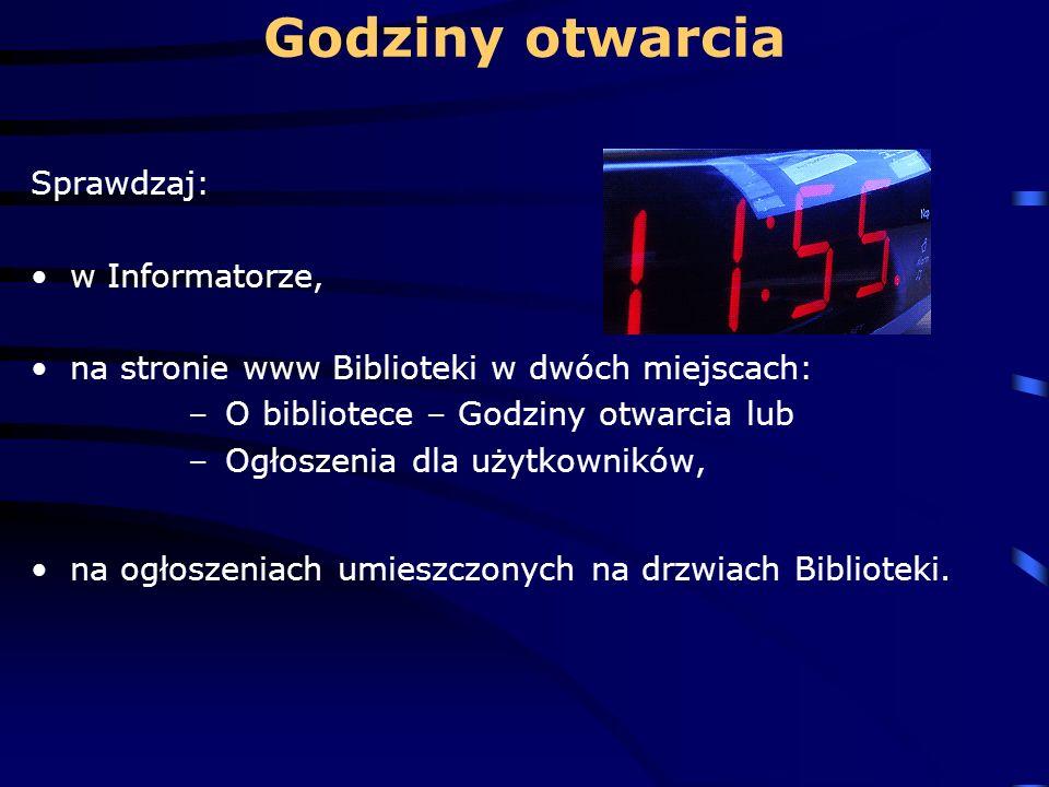 Godziny otwarcia Sprawdzaj: w Informatorze, na stronie www Biblioteki w dwóch miejscach: – O bibliotece – Godziny otwarcia lub – Ogłoszenia dla użytkowników, na ogłoszeniach umieszczonych na drzwiach Biblioteki.