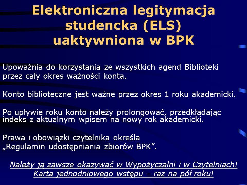 Elektroniczna legitymacja studencka (ELS) uaktywniona w BPK Upoważnia do korzystania ze wszystkich agend Biblioteki przez cały okres ważności konta. K