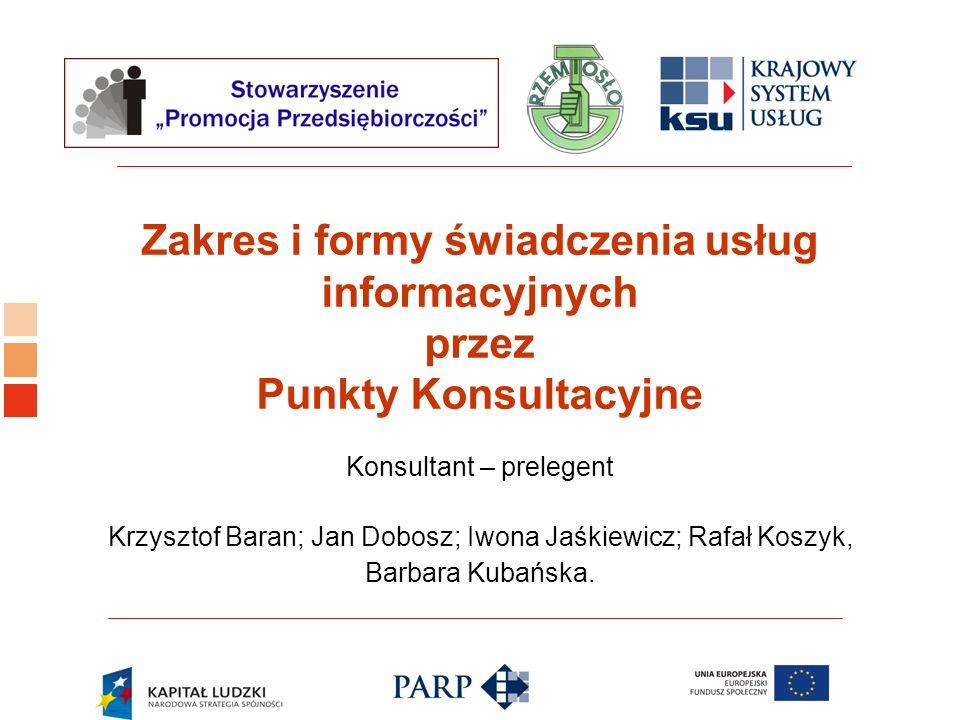 Logo ośrodka KSU Zakres i formy świadczenia usług informacyjnych przez Punkty Konsultacyjne Konsultant – prelegent Krzysztof Baran; Jan Dobosz; Iwona