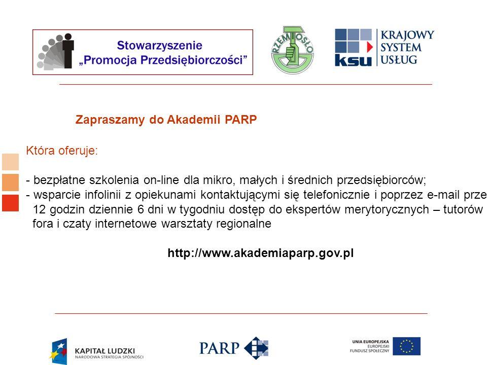 Zapraszamy do Akademii PARP Która oferuje: - bezpłatne szkolenia on-line dla mikro, małych i średnich przedsiębiorców; - wsparcie infolinii z opiekuna