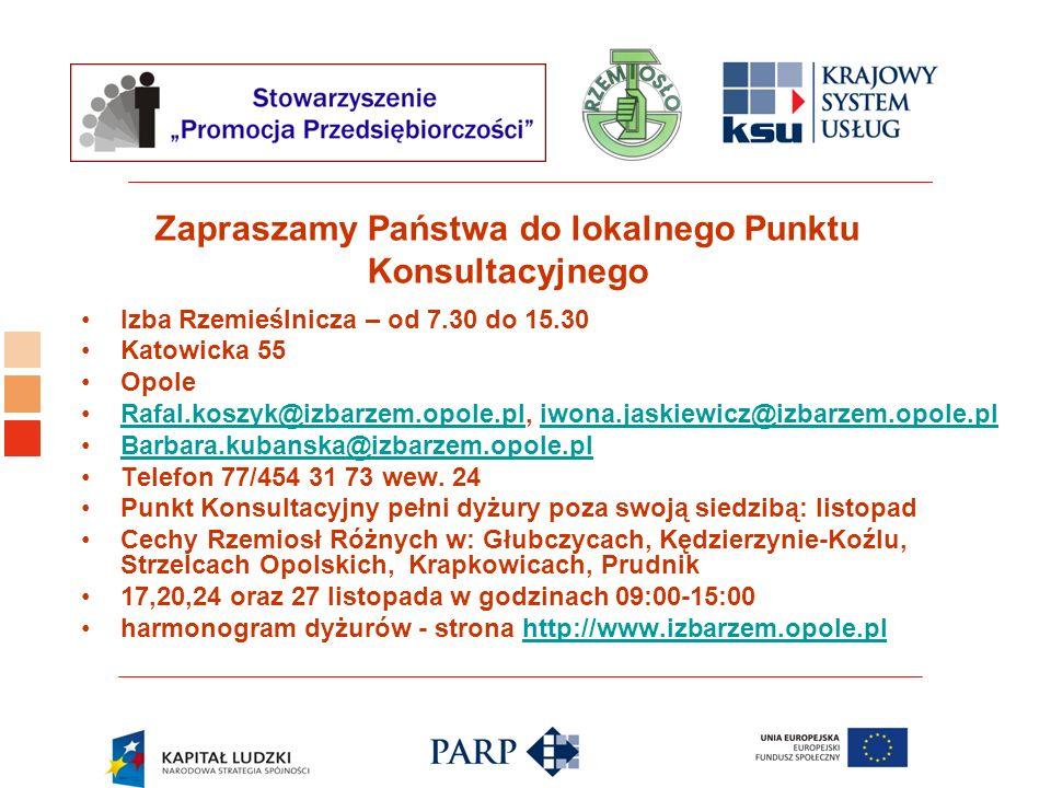 Logo ośrodka KSU Zapraszamy Państwa do lokalnego Punktu Konsultacyjnego Izba Rzemieślnicza – od 7.30 do 15.30 Katowicka 55 Opole Rafal.koszyk@izbarzem