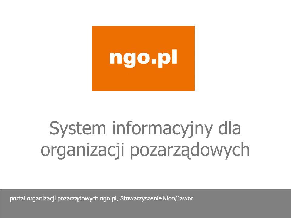 system informacyjny dla organizacji pozarządowych Prowadzony przez Stowarzyszenie Klon/Jawor, 7 elementów > portal organizacji pozarządowych www.ngo.pl > bazy danych www.bazy.ngo.pl > miesięcznik gazeta.ngo.pl (od 2009 r.