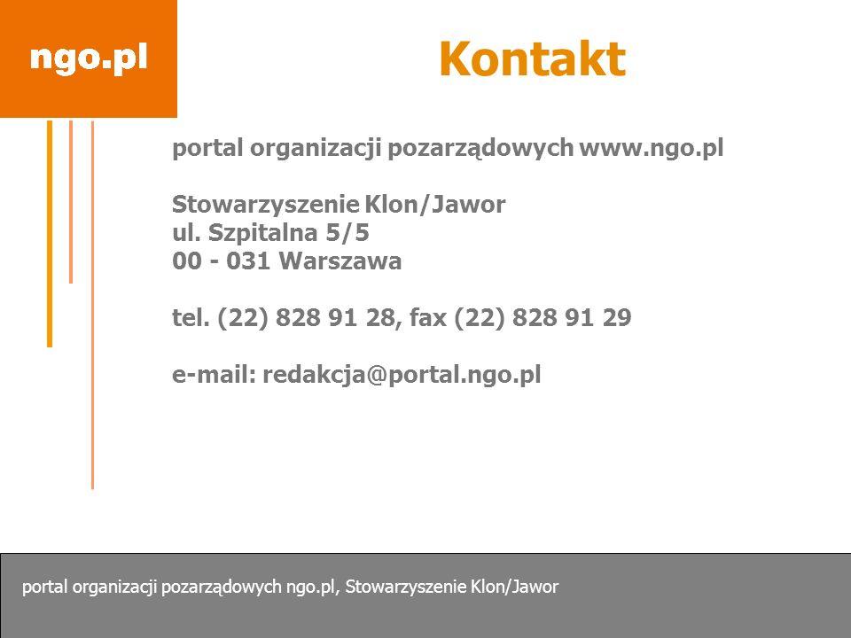 Kontakt portal organizacji pozarządowych www.ngo.pl Stowarzyszenie Klon/Jawor ul. Szpitalna 5/5 00 - 031 Warszawa tel. (22) 828 91 28, fax (22) 828 91