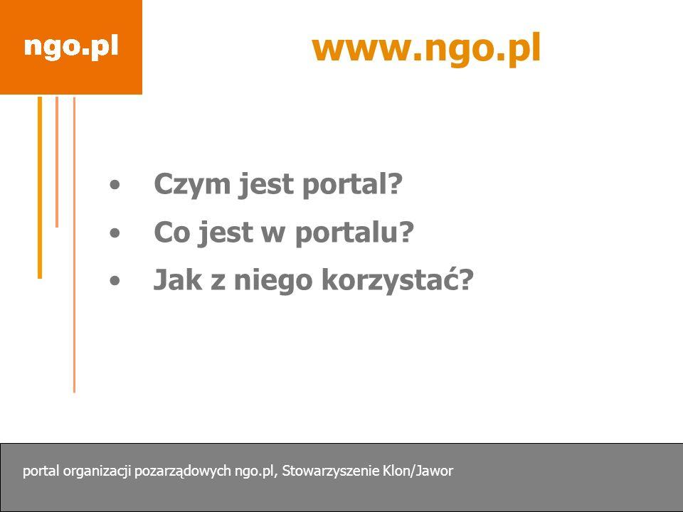 www.ngo.pl Czym jest portal? Co jest w portalu? Jak z niego korzystać? portal organizacji pozarządowych ngo.pl, Stowarzyszenie Klon/Jawor