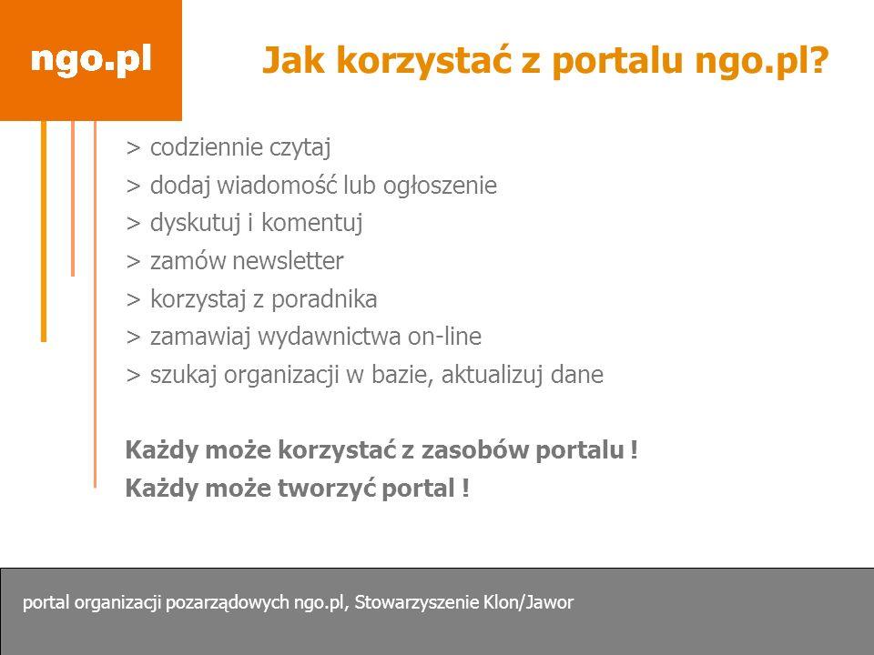 Jak korzystać z portalu ngo.pl? > codziennie czytaj > dodaj wiadomość lub ogłoszenie > dyskutuj i komentuj > zamów newsletter > korzystaj z poradnika