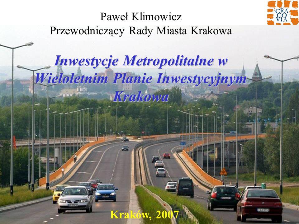 Inwestycje Metropolitalne w Wieloletnim Planie Inwestycyjnym Krakowa Paweł Klimowicz Przewodniczący Rady Miasta Krakowa Inwestycje Metropolitalne w Wi