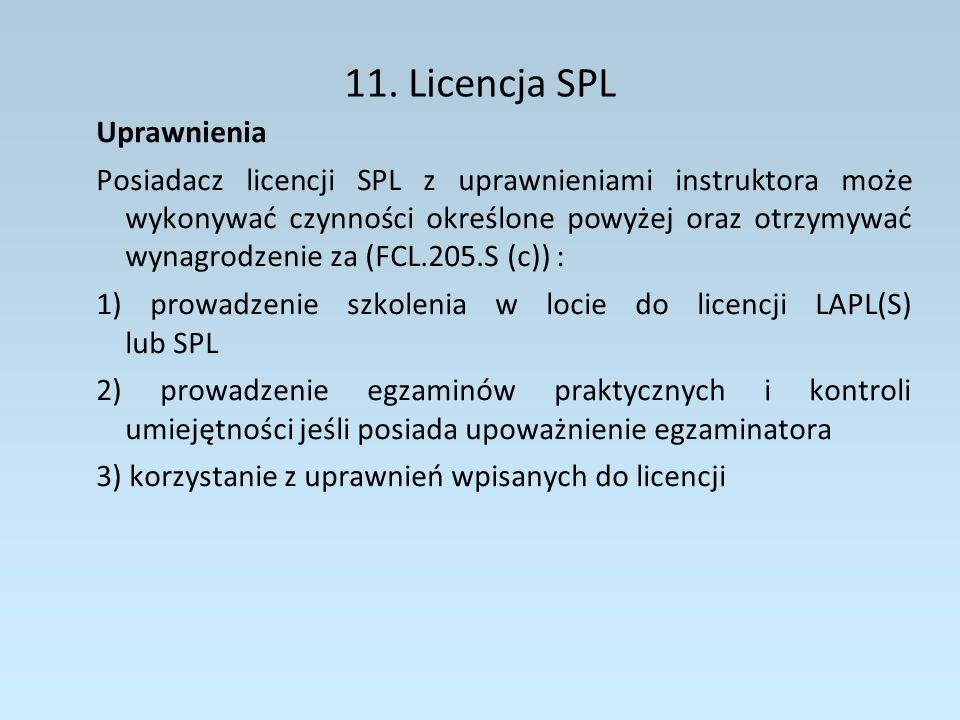 12.Licencja BPL Uprawnienia Posiadacz licencji BPL jest uprawniony do wykonywania czynności pilota dowódcy balonów i sterowców na ogrzane powietrze (FCL.205.B (a)) Posiadacz licencji BPL jest uprawniony do wykonywania lotów zarobkowych w operacjach komercyjnych dopiero wtedy gdy: 1) ukończy 18 lat 2) wykona po uzyskaniu licencji 50 godzin czasu lotu lub 50 startów w charakterze pilota dowódcy balonu 3) zaliczenia kontroli umiejętności przed egzaminatorem (FCL.205.B (b)) 4) uzyska wpis uprawnienia do wykonywania lotów zarobkowych do licencji