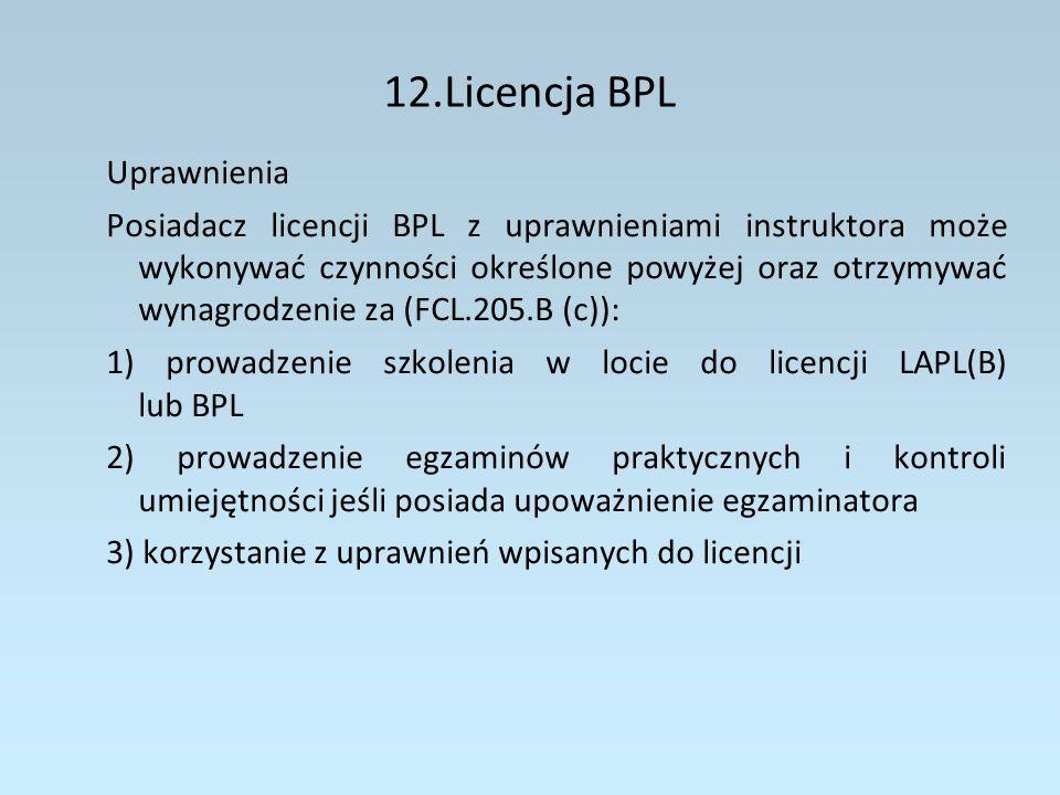 12.Licencja BPL Rozszerzenie uprawnień na inną klasę lub grupę balonów (FCL.225.B) Uprawnienia wynikające z licencji BPL ograniczają się do klasy i grupy balonów w której został przeprowadzony egzamin praktyczny.