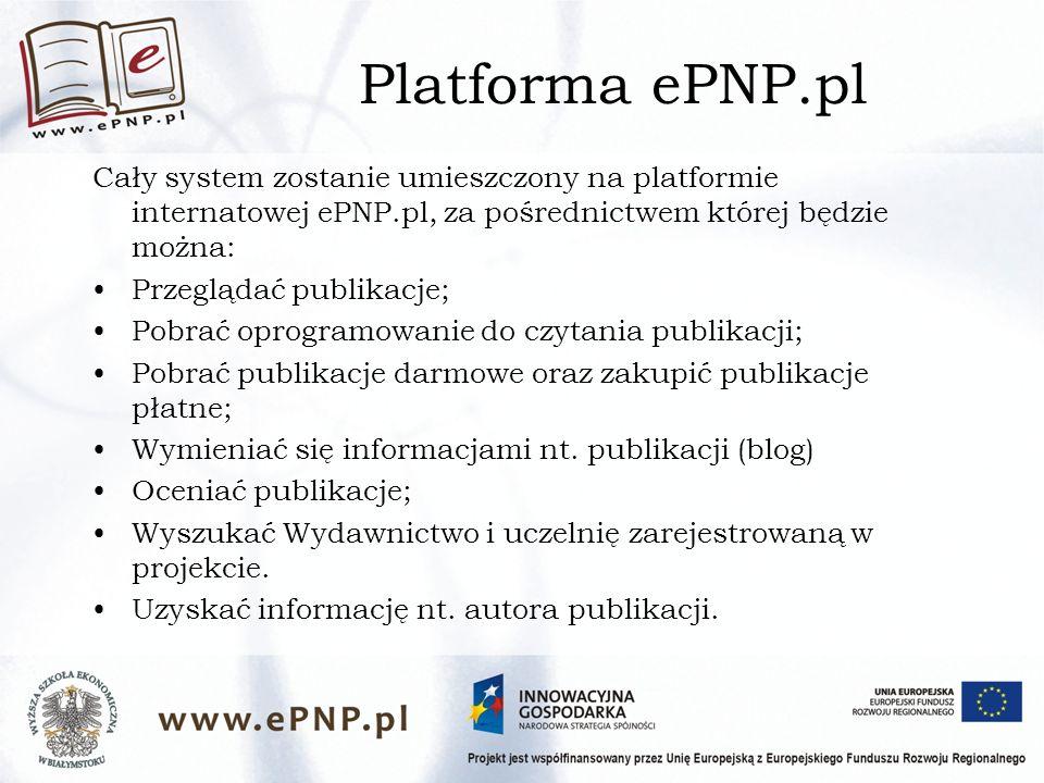 Platforma ePNP.pl Cały system zostanie umieszczony na platformie internatowej ePNP.pl, za pośrednictwem której będzie można: Przeglądać publikacje; Pobrać oprogramowanie do czytania publikacji; Pobrać publikacje darmowe oraz zakupić publikacje płatne; Wymieniać się informacjami nt.