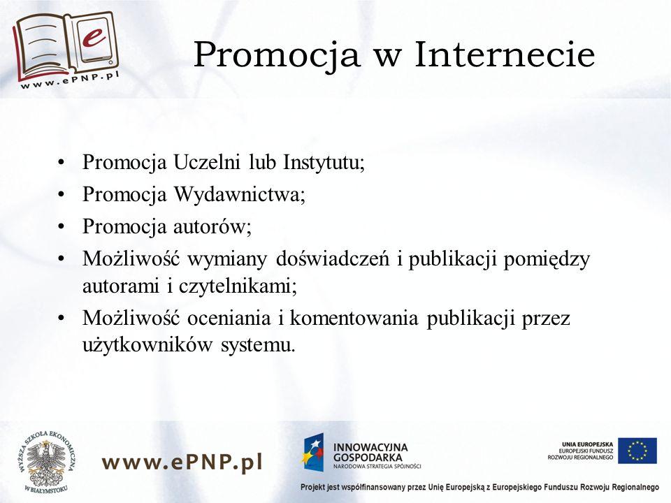 Promocja w Internecie Promocja Uczelni lub Instytutu; Promocja Wydawnictwa; Promocja autorów; Możliwość wymiany doświadczeń i publikacji pomiędzy autorami i czytelnikami; Możliwość oceniania i komentowania publikacji przez użytkowników systemu.