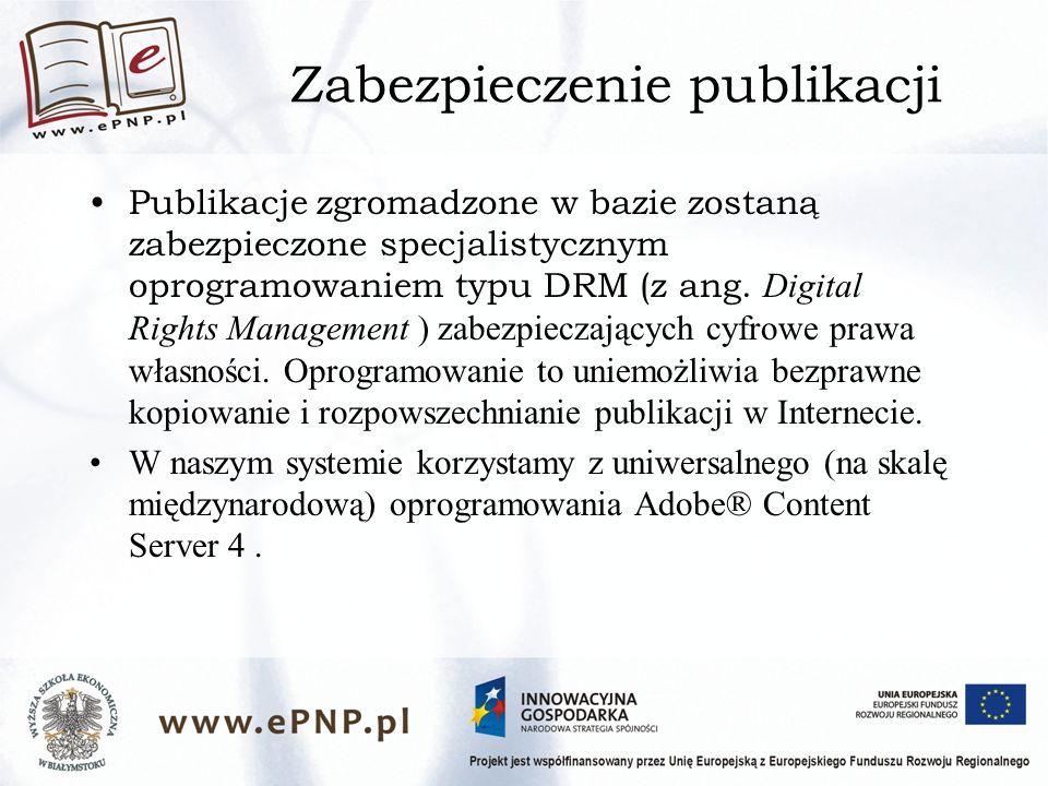 Zabezpieczenie publikacji Publikacje zgromadzone w bazie zostaną zabezpieczone specjalistycznym oprogramowaniem typu DRM (z ang.