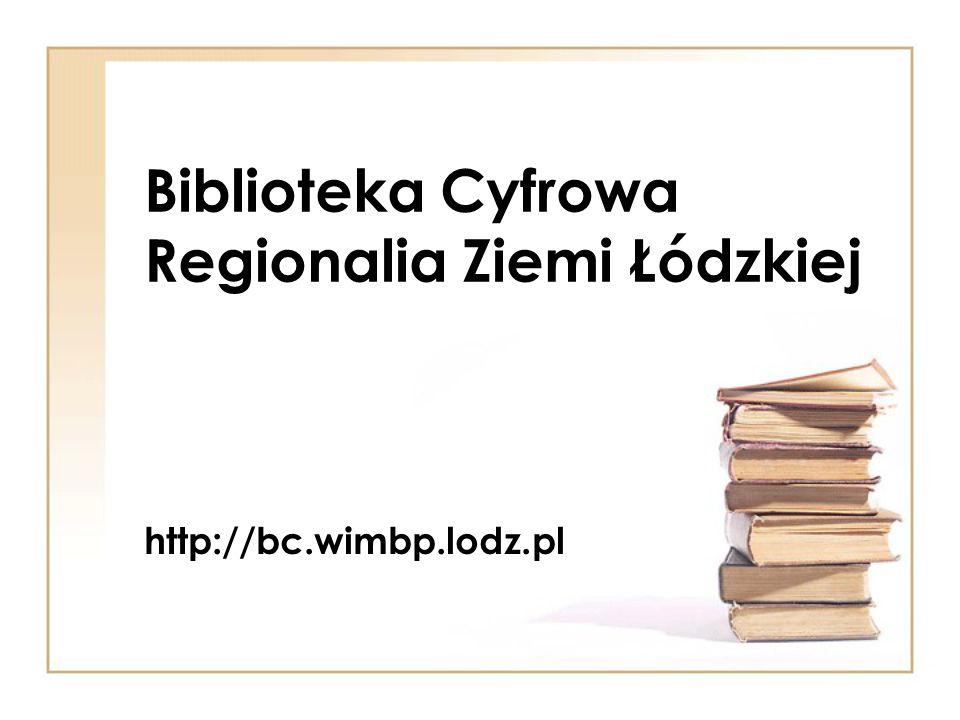 Biblioteka Cyfrowa Regionalia Ziemi Łódzkiej http://bc.wimbp.lodz.pl