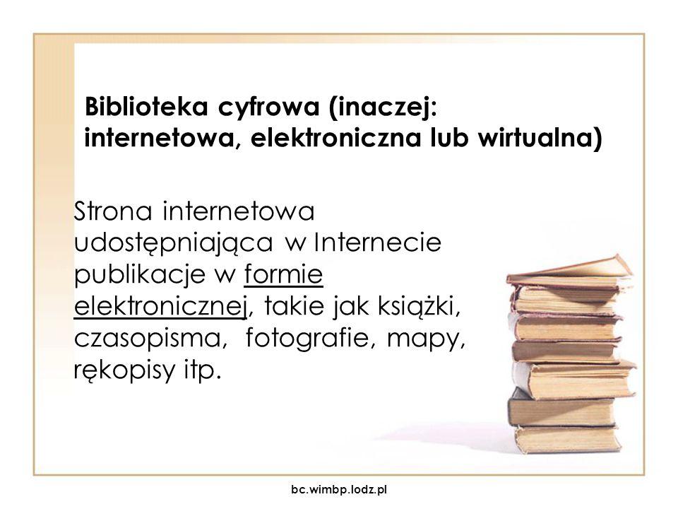 Biblioteka cyfrowa (inaczej: internetowa, elektroniczna lub wirtualna) Strona internetowa udostępniająca w Internecie publikacje w formie elektroniczn