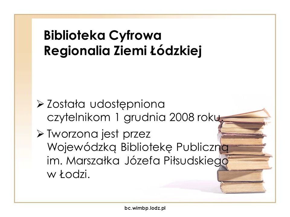 Biblioteka Cyfrowa Regionalia Ziemi Łódzkiej Została udostępniona czytelnikom 1 grudnia 2008 roku. Tworzona jest przez Wojewódzką Bibliotekę Publiczną
