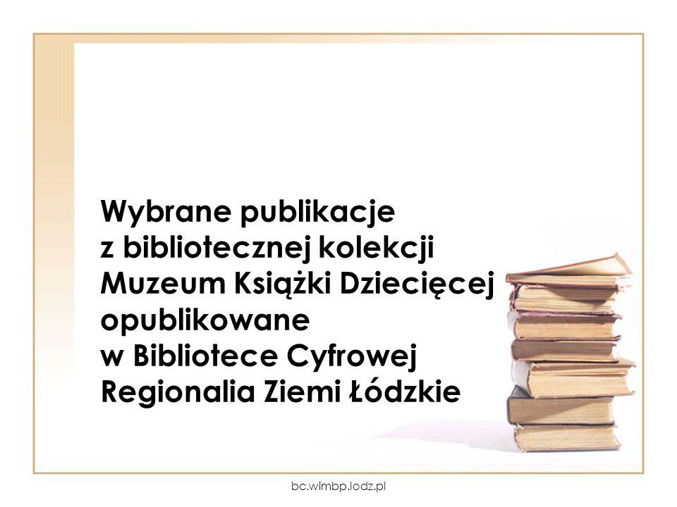 Wybrane publikacje z bibliotecznej kolekcji Muzeum Książki Dziecięcej opublikowane w Bibliotece Cyfrowej Regionalia Ziemi Łódzkie