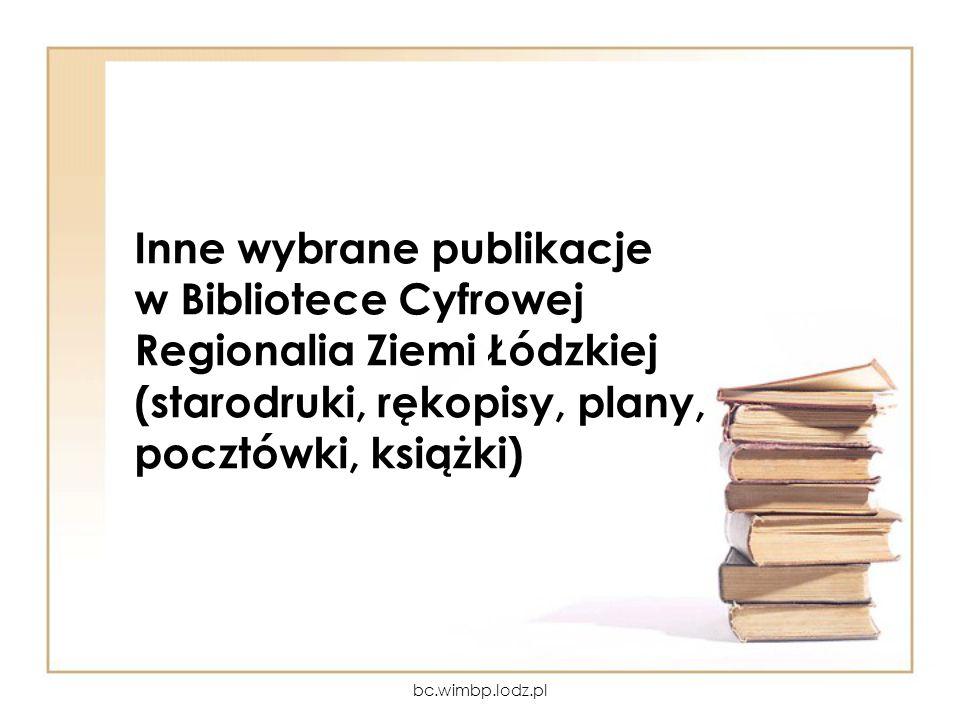 Inne wybrane publikacje w Bibliotece Cyfrowej Regionalia Ziemi Łódzkiej (starodruki, rękopisy, plany, pocztówki, książki)