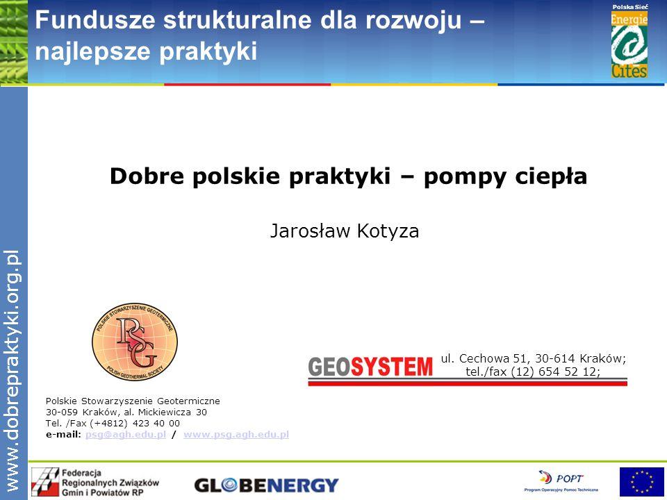 www.pnec.org.pl Polska Sieć www.dobrepraktyki.org.pl Fundusze strukturalne dla rozwoju – najlepsze praktyki Dobre polskie praktyki – pompy ciepła Jarosław Kotyza Polskie Stowarzyszenie Geotermiczne 30-059 Kraków, al.