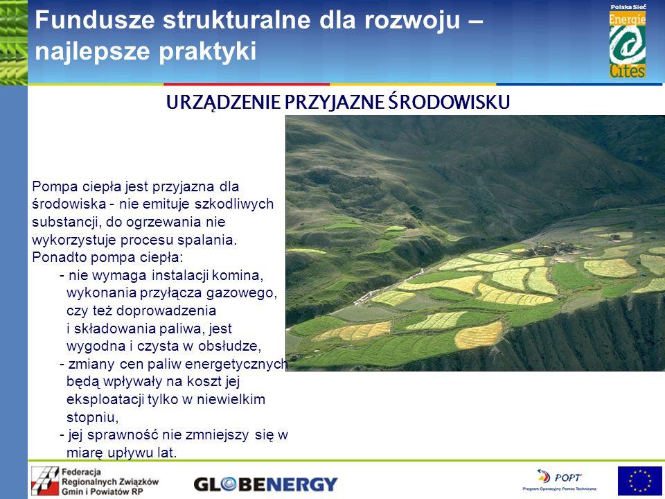 www.pnec.org.pl Polska Sieć www.dobrepraktyki.org.pl Fundusze strukturalne dla rozwoju – najlepsze praktyki URZĄDZENIE PRZYJAZNE ŚRODOWISKU Pompa ciepła jest przyjazna dla środowiska - nie emituje szkodliwych substancji, do ogrzewania nie wykorzystuje procesu spalania.