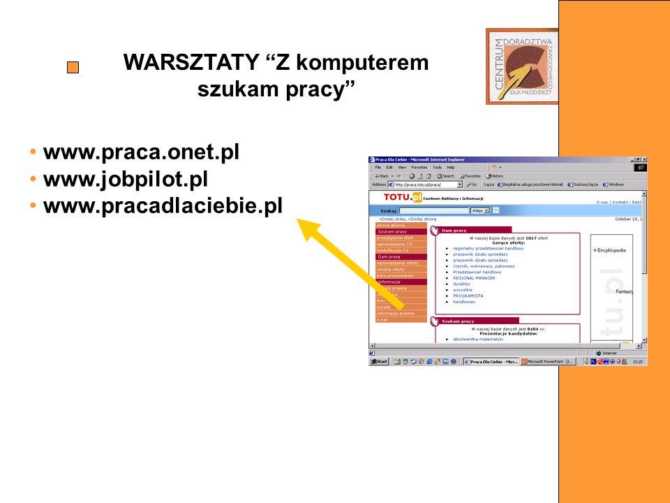 www.praca.onet.pl www.jobpilot.pl www.pracadlaciebie.pl WARSZTATY Z komputerem szukam pracy