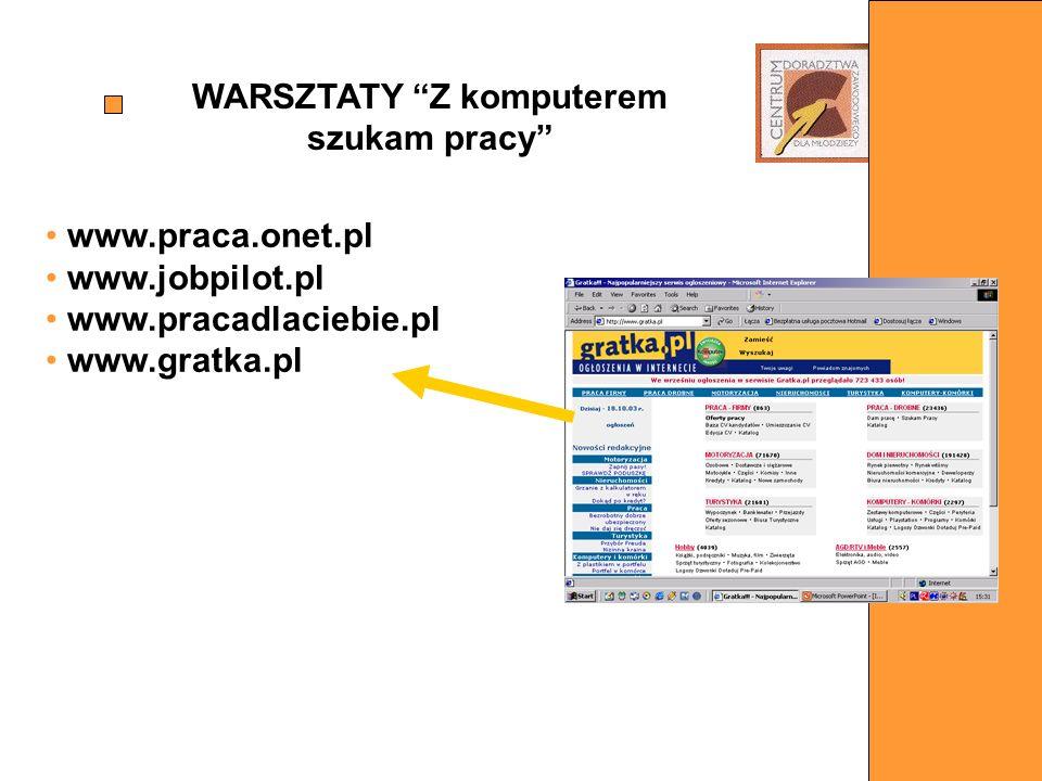 www.praca.onet.pl www.jobpilot.pl www.pracadlaciebie.pl www.gratka.pl WARSZTATY Z komputerem szukam pracy