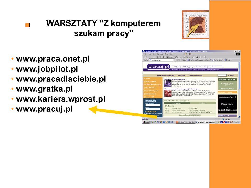 www.praca.onet.pl www.jobpilot.pl www.pracadlaciebie.pl www.gratka.pl www.kariera.wprost.pl www.pracuj.pl WARSZTATY Z komputerem szukam pracy