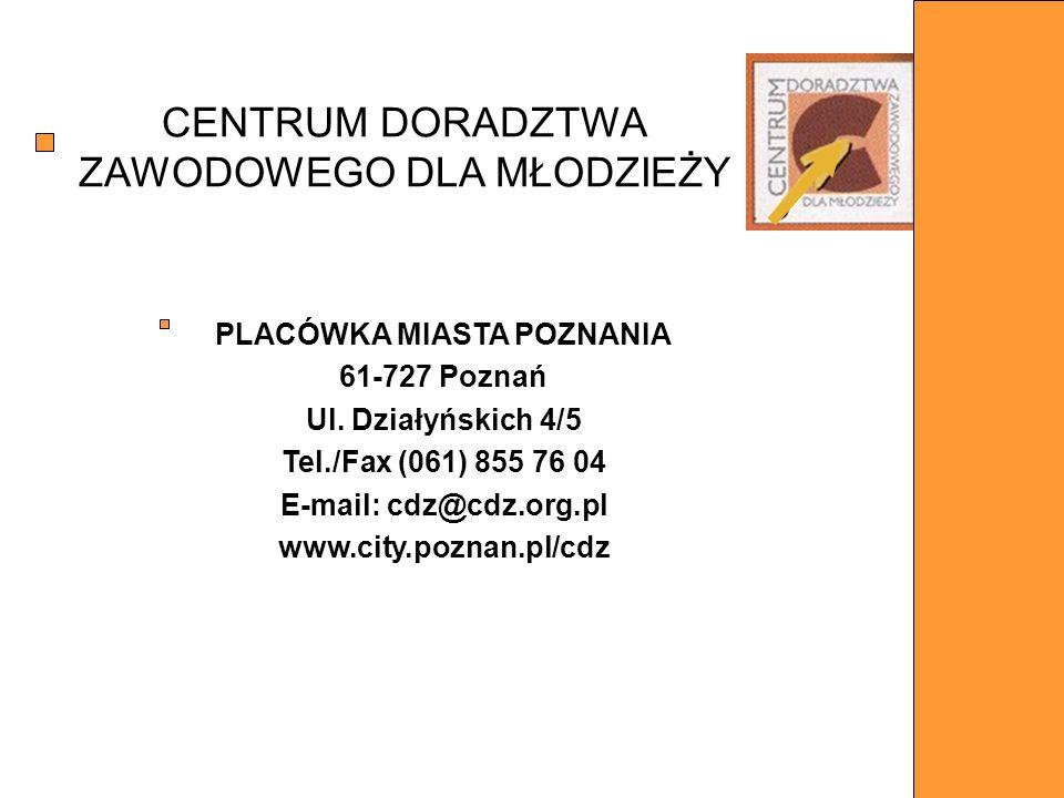 CENTRUM DORADZTWA ZAWODOWEGO DLA MŁODZIEŻY PLACÓWKA MIASTA POZNANIA 61-727 Poznań Ul. Działyńskich 4/5 Tel./Fax (061) 855 76 04 E-mail: cdz@cdz.org.pl
