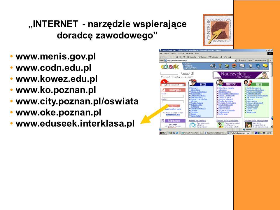 www.menis.gov.pl www.codn.edu.pl www.kowez.edu.pl www.ko.poznan.pl www.city.poznan.pl/oswiata www.oke.poznan.pl www.eduseek.interklasa.pl INTERNET - n