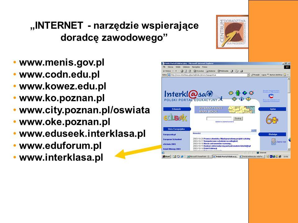 www.menis.gov.pl www.codn.edu.pl www.kowez.edu.pl www.ko.poznan.pl www.city.poznan.pl/oswiata www.oke.poznan.pl www.eduseek.interklasa.pl www.eduforum